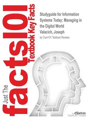 Studyguide for Information Systems Today: Managing in the Digital World by Valacich, Joseph, ISBN 9780133098754 (Paperback)
