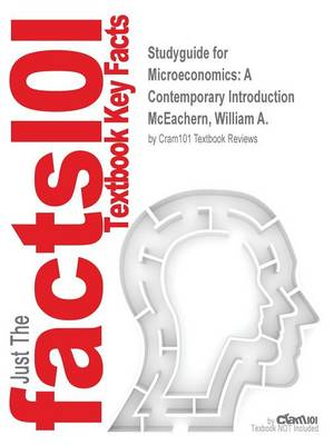 Studyguide for Microeconomics: A Contemporary Introduction by McEachern, William A., ISBN 9781285724775 (Paperback)