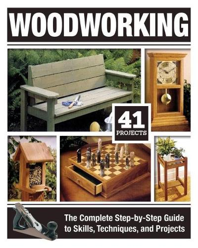 Woodworking: The Complete Step-By-Step Guide to Skills, Techniques, and Projects (Paperback)