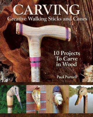 Carving Creative Walking Sticks and Canes: 10 Projects to Carve in Wood (Paperback)