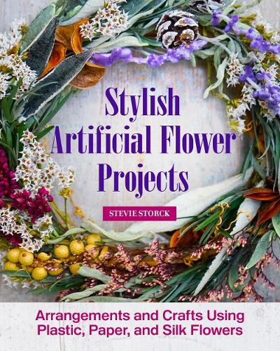Stylish Artificial Flower Projects: Arrangements and Crafts Using Plastic, Paper, and Silk Flowers (Paperback)