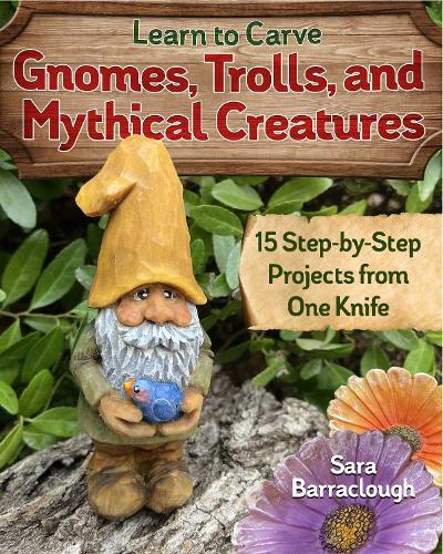 Learn to Carve Gnomes, Trolls, and Mythical Creatures: 15 Simple Step-by-Step Projects (Paperback)
