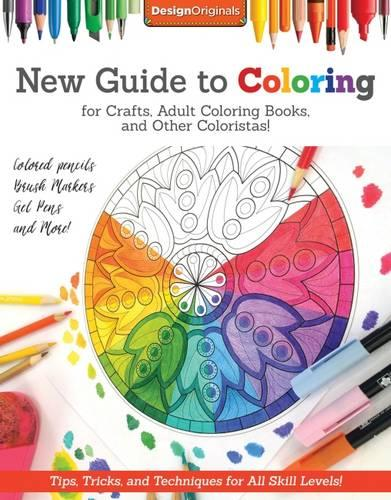 New Guide to Coloring for Crafts, Adult Coloring Books, and Other Coloristas!: Tips, Tricks, and Techniques for All Skill Levels! (Paperback)