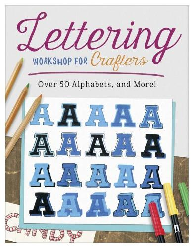 Lettering Workshop for Crafters: Create Over 50 Personalized Alphabets for Notecards, Decorations, Gifts, and More (Paperback)