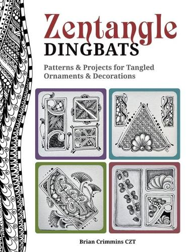 Zentangle Dingbats: Patterns & Projects for Dynamic Tangled Ornaments & Decorations (Paperback)
