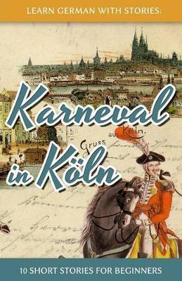 Learn German with Stories: Karneval in Koeln - 10 Short Stories for Beginners - Dino Lernt Deutsch 3 (Paperback)