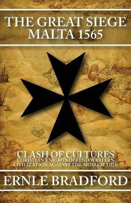 The Great Siege, Malta 1565: Clash of Cultures: Christian Knights Defend Western Civilization Against the Moslem Tide (Paperback)