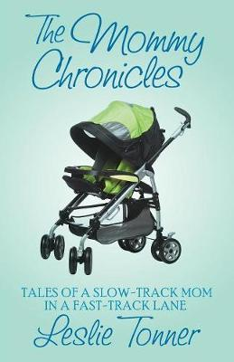 The Mommy Chronicles: Tales of a Slow-Track Mom in a Fast-Track Lane (Paperback)