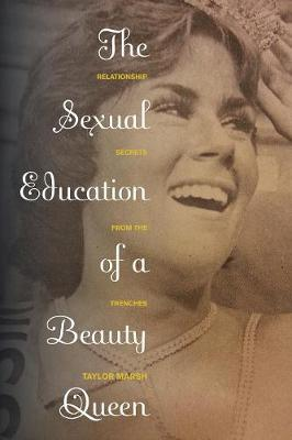 The Sexual Education of a Beauty Queen: Relationship Secrets from the Trenches (Paperback)