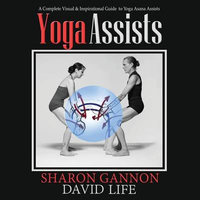 Yoga Assists: A Complete Visual and Inspirational Guide to Yoga Asana Assists (Paperback)