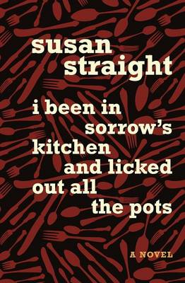 I Been in Sorrow's Kitchen and Licked Out All the Pots: A Novel (Paperback)