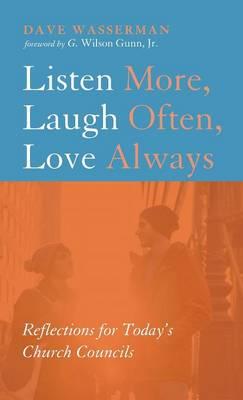 Listen More, Laugh Often, Love Always (Hardback)
