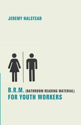 B.R.M. (Bathroom Reading Material) for Youth Workers (Paperback)