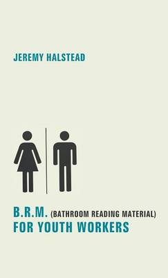 B.R.M. (Bathroom Reading Material) for Youth Workers (Hardback)