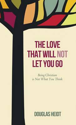 The Love That Will Not Let You Go (Hardback)
