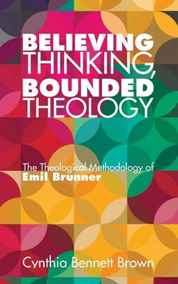 Believing Thinking, Bounded Theology (Hardback)