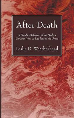 After Death: A Popular Statement of the Modern Christian View of Life Beyond the Grave (Paperback)