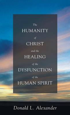 The Humanity of Christ and the Healing of the Dysfunction of the Human Spirit (Hardback)