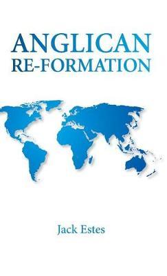 Anglican Re-Formation (Hardback)