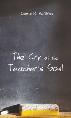 The Cry of the Teacher's Soul (Hardback)