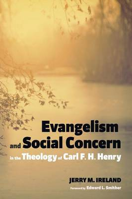 Evangelism and Social Concern in the Theology of Carl F. H. Henry (Paperback)