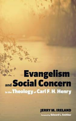 Evangelism and Social Concern in the Theology of Carl F. H. Henry (Hardback)