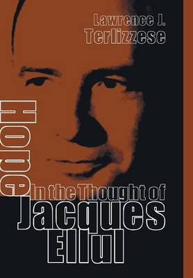 Hope in the Thought of Jacques Ellul (Hardback)