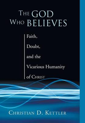The God Who Believes (Hardback)