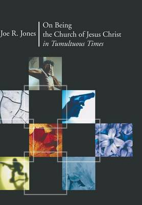 On Being the Church of Jesus Christ in Tumultuous Times (Hardback)