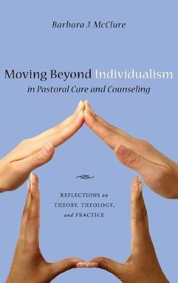 Moving Beyond Individualism in Pastoral Care and Counseling (Hardback)