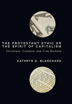 The Protestant Ethic or the Spirit of Capitalism (Hardback)
