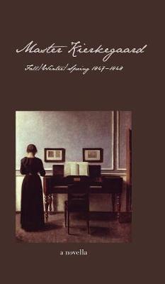 Master Kierkegaard: Fall / Winter / Spring 1847-1848 (Hardback)