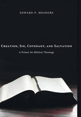 Creation, Sin, Covenant, and Salvation (Hardback)
