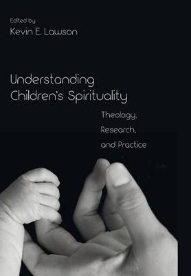 Understanding Children's Spirituality (Hardback)
