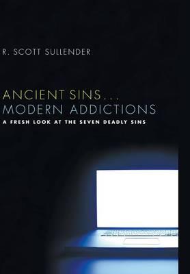 Ancient Sins . . . Modern Addictions (Hardback)