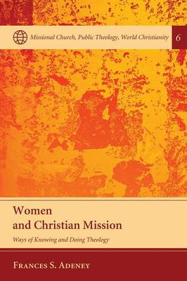 Women and Christian Mission - Missional Church, Public Theology, World Christianity 6 (Paperback)