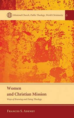 Women and Christian Mission - Missional Church, Public Theology, World Christianity 6 (Hardback)