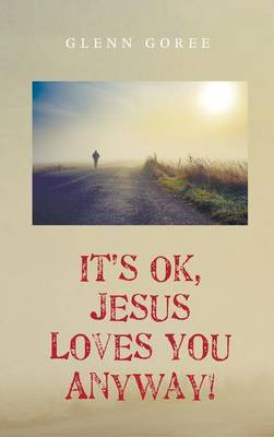 It's Ok, Jesus Loves You Anyway! (Hardback)