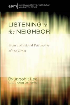 Listening to the Neighbor - American Society of Missiology Monograph 24 (Paperback)