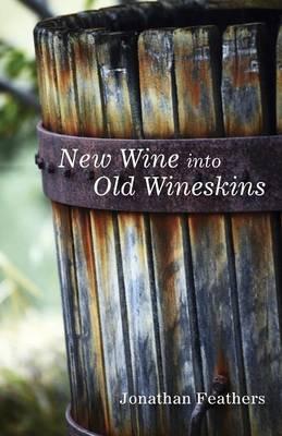 New Wine Into Old Wineskins (Paperback)