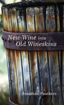 New Wine Into Old Wineskins (Hardback)