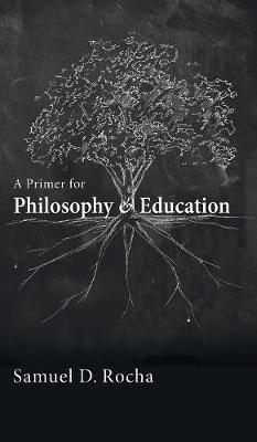 A Primer for Philosophy and Education (Hardback)