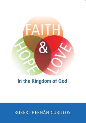 Faith, Hope, and Love in the Kingdom of God (Paperback)