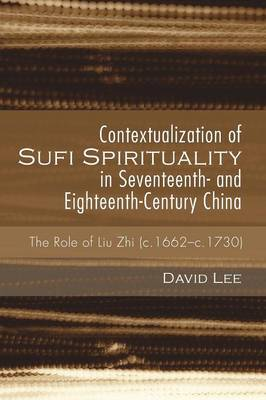 Contextualization of Sufi Spirituality in Seventeenth- And Eighteenth-Century China (Paperback)