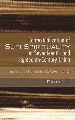 Contextualization of Sufi Spirituality in Seventeenth- And Eighteenth-Century China (Hardback)