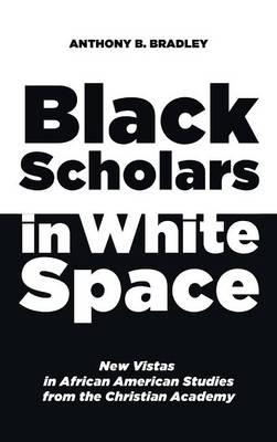 Black Scholars in White Space (Hardback)
