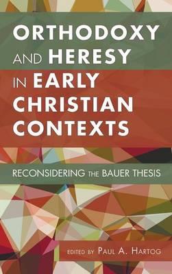 Orthodoxy and Heresy in Early Christian Contexts (Hardback)