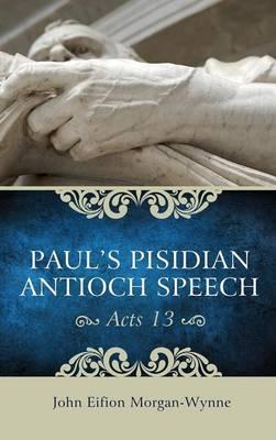 Paul's Pisidian Antioch Speech (Acts 13) (Hardback)