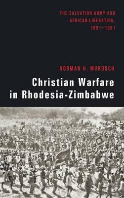 Christian Warfare in Rhodesia-Zimbabwe (Hardback)
