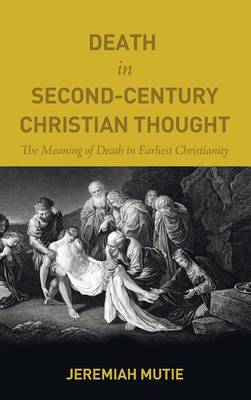 Death in Second-Century Christian Thought (Hardback)